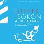 Luther, Isokon & the Bauhaus - affiche de l'exposition